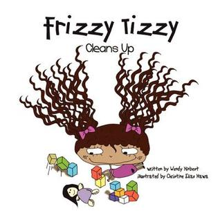 Frizzy Tizzy Cleans Up by Wendy Hinbest