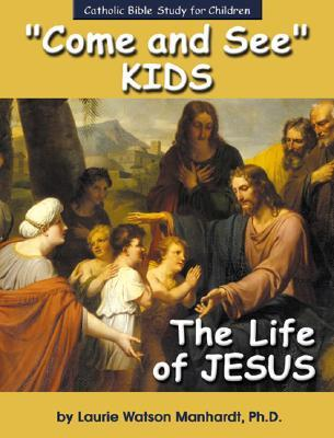 Come and See Kids: The Life of Jesus (Come and See Kids)