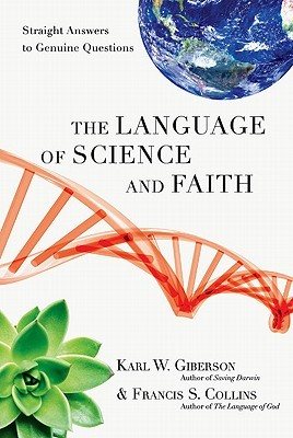 The Language of Science and Faith by Karl W. Giberson