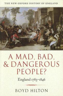 A Mad, Bad, and Dangerous People?: England, 1783-1846