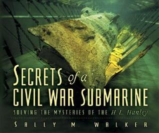 Secrets of a Civil War Submarine: Solving the Mysteries of the H.L. Hunley