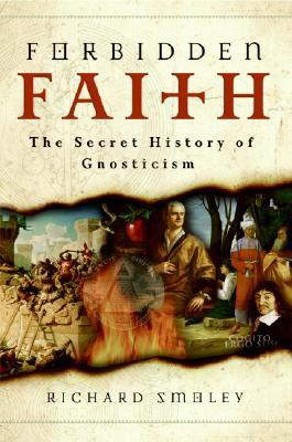 Forbidden Faith: The Gnostic Legacy from the Gospels to The Da Vinci Code