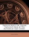 Trevlyn Hold: Or, Squire Trevlyn's Heir, by the Author of 'East Lynne'.