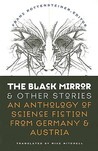The Black Mirror and Other Stories: An Anthology of Science Fiction from Germany & Austria