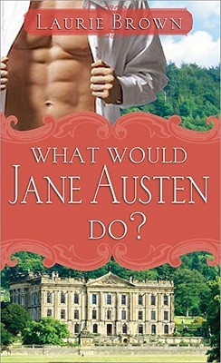 What Would Jane Austen Do? by Laurie Brown