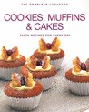 The Complete Cookbook: Cookies, Muffins And Cakes (Cookery)