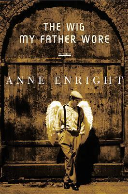 The Wig My Father Wore by Anne Enright