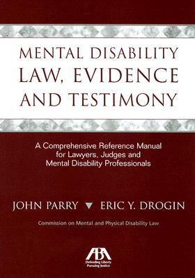 Mental Disability Law, Evidence and Testimony: A Comprehensive Reference Manual for Lawyers, Judges and Mental Disability Professionals