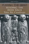 Playing the Hero: Reading the Irish Saga, Tain Bo Cuailnge