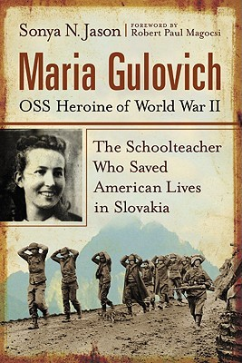 Maria Gulovich, OSS Heroine of World War II by Sonya N. Jason