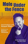 Mole Under the Fence: Conversations with Roland Walls