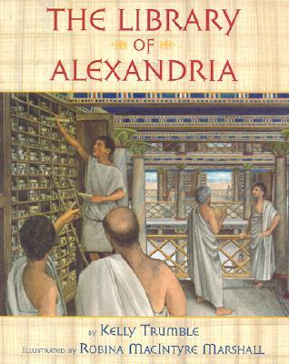 Free online download The Library of Alexandria by Kelly Trumble, Robina MacIntyre Marshall ePub