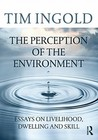The Perception of the Environment by Tim Ingold