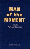 Man Of The Moment by Alan Ayckbourn