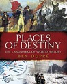 Places Of Destiny: The Landmarks Of World History