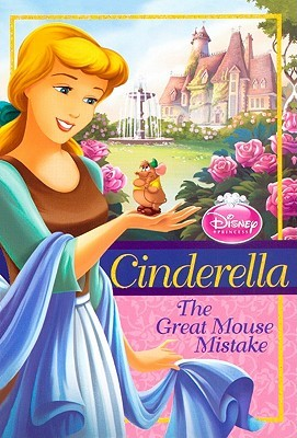 The Great Mouse Mistake: Cinderella (Disney Princess Chapter Books)