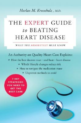 The Expert Guide to Beating Heart Disease by Harlan M. Krumholz