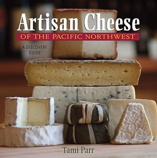 Artisan Cheese of the Pacific Northwest by Tami Parr