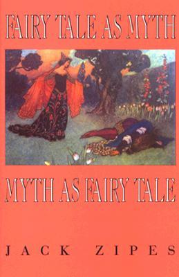 Fairy Tale as Myth/Myth as Fairy Tale by Jack Zipes