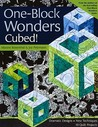 One Block Wonders Cubed!: Dramatic Designs, New Techniques, 10 Quilt Projects
