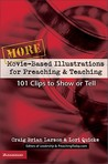 More Movie-Based Illustrations for Preaching and Teaching: 101 Clips to Show or Tell