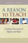 A Reason to Teach: Creating Classrooms of Dignity and Hope