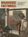 Manhood Factories: YMCA Architecture and the Making of Modern Urban Culture