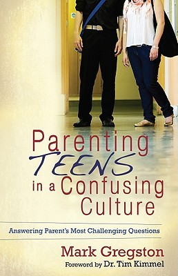 Parenting Teens in a Confusing Culture by Mark Gregston