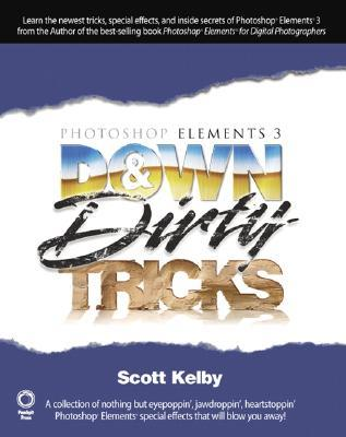 Photoshop Elements 3 Down & Dirty Tricks by Scott Kelby