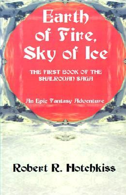 Earth of Fire, Sky of Ice by Robert R. Hotchkiss
