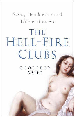 The Hell-Fire Clubs by Geoffrey Ashe