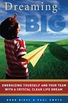 Dreaming Big: Energizing Yourself and Your Team with a Crystal Clear Life Dream