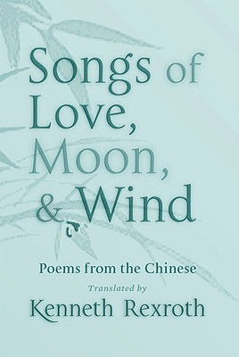 Songs of Love, Moon, & Wind: Poems from the Chinese