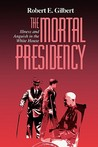 The Mortal Presidency: Illness and Anguish in the Whie House