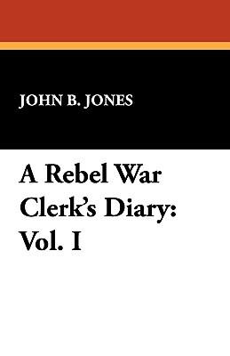 A Rebel War Clerk's Diary: Vol. I
