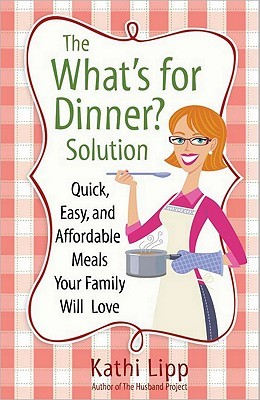 The &quot;What's for Dinner?&quot; Solution by Kathi Lipp