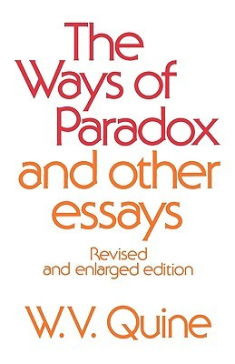 The Ways of Paradox and Other Essays by Willard Van Orman Quine