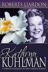 Kathryn Kuhlman: A Spiritual Biography of God's Miracle Worker