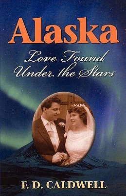 Alaska, Love Found Under the Stars by F.D. Caldwell