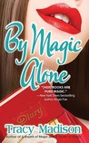 By Magic Alone (Magic, #4)