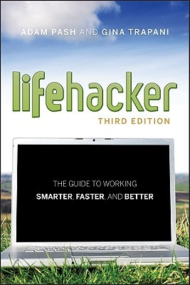 Lifehacker: The Guide to Working Smarter, Faster, and Better