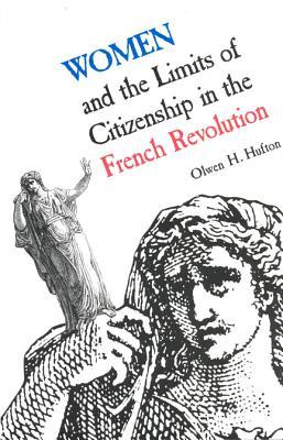 Women and the Limits in the French Revolution (Donald G.Creighton Lectures 1989)