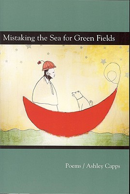 Mistaking the Sea for Green Fields by Ashley Capps