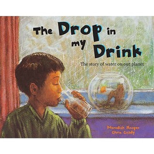 The Drop In My Drink: The Story Of Water On Our Planet