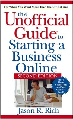 The Unofficial Guide to Starting a Business Online by Jason R. Rich