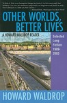 Other Worlds, Better Lives: A Howard Waldrop Reader: Selected Long Fiction, 1989-2003