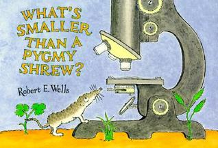 What's Smaller Than a Pygmy Shrew? by Robert E. Wells