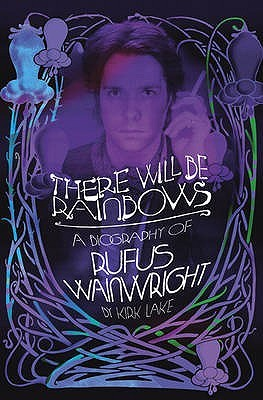 Download free There Will Be Rainbows: The Rufus Wainwright Story by Kirk Lake PDF