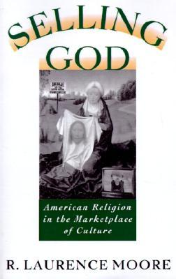 Selling God by R. Laurence Moore