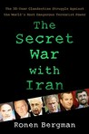 The Secret War with Iran: Israel and the West's 30-Year Clandestine Struggle